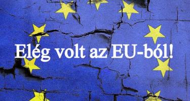 Elég volt az EU-ból!
