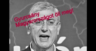 Gyurcsány Magyarországot öli meg!